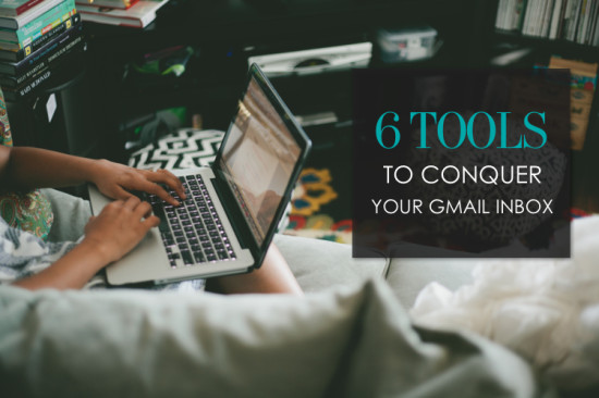 6 Tools To Conquer Your Gmail Inbox