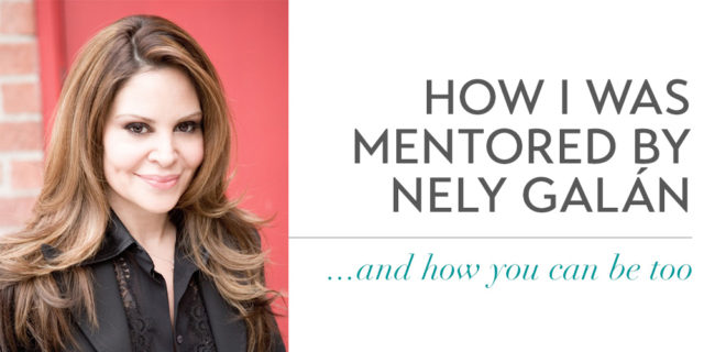 How I Got Nely Galan To Be My Mentor